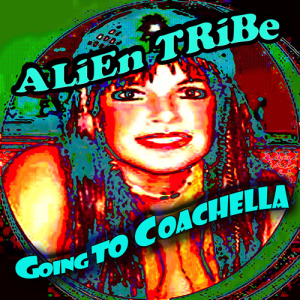 Going to Coachella Music from Alien Tribe